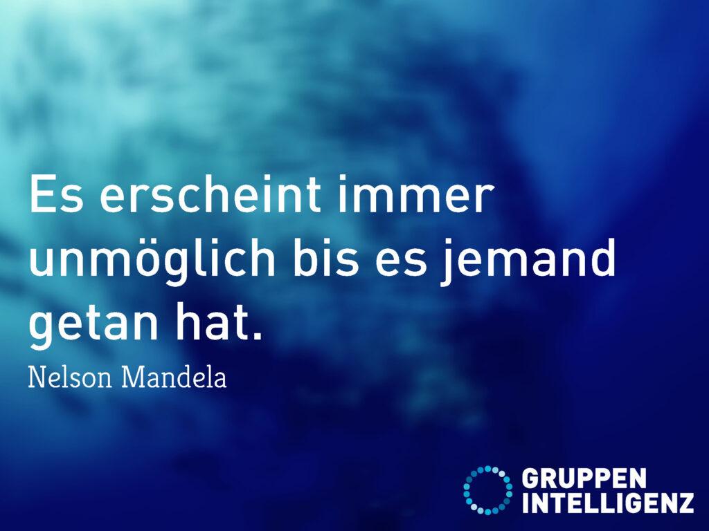 Zitat: Es erscheint immer unmöglich bis es jemand getan hat. Nelson Mandela